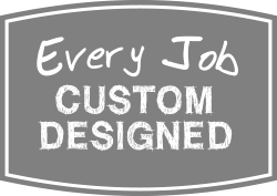 Every job custom designed